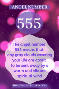 The 555 angel number means that any gray clouds covering your life are about to be sent away by a warm and vibrant spiritual wind.