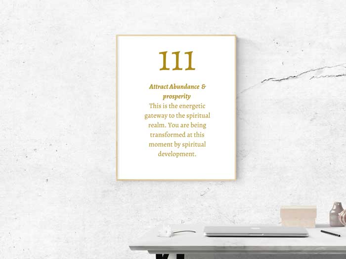 111 Angel Number meaning: Attract Abundance & prosperity This is the energetic gateway to the spiritual realm. You are being transformed at this moment by spiritual development.