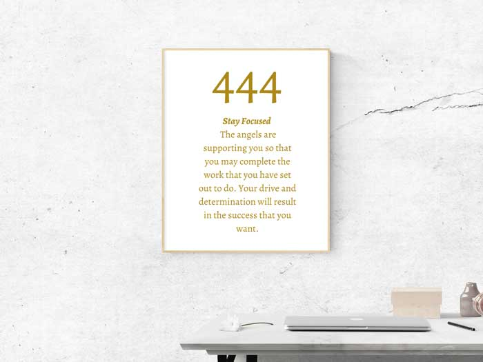 444 Angel Number meaning: Stay Focused The angels are supporting you so that you may complete the work that you have set out to do. Your drive and determination will result in the success that you want.