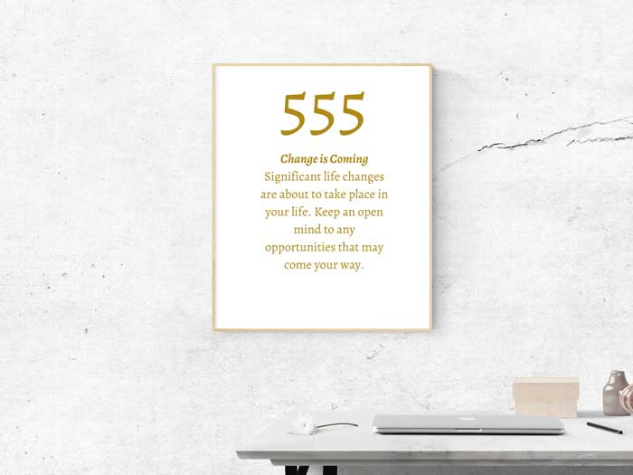 555 Angel Number meaning: Change is Coming Significant life changes are about to take place in your life. Keep an open mind to any opportunities that may come your way.