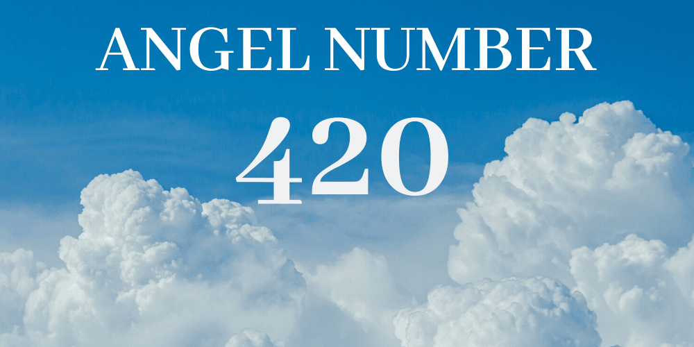 420 Meaning - Seeing 420 Angel Number
